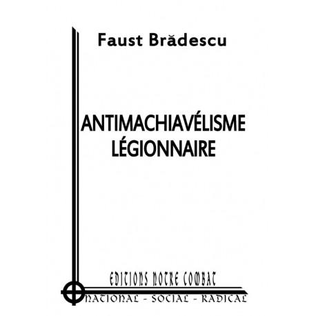 Faust Bradescu - Antimachiavélisme légionnaire