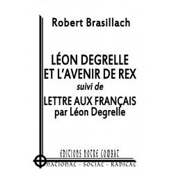 Brasillach, L Degrelle et l avenir de Rex suivi de Degrelle L, Lettre aux Français